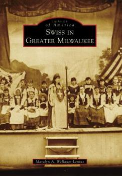 Swiss in Greater Milwaukee - Book  of the Images of America: Milwaukee, Wisconsin