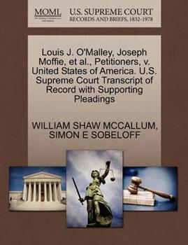 Paperback Louis J. o'Malley, Joseph Moffie, et Al. , Petitioners, V. United States of America. U. S. Supreme Court Transcript of Record with Supporting Pleadings Book