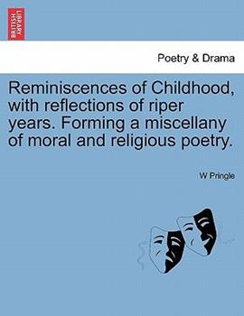 Paperback Reminiscences of Childhood, with Reflections of Riper Years Forming a Miscellany of Moral and Religious Poetry Book