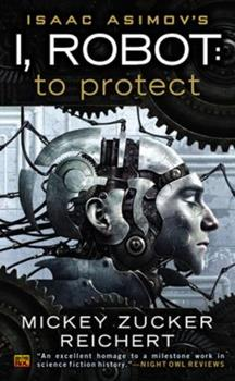 Isaac Asimov's I, Robot: To Protect - Book #1 of the Foundation Chronological Order