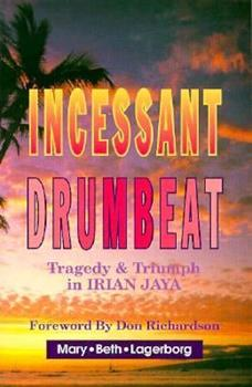Incessant Drumbeat: Trial and Triumph in Irian Jaya 0875089682 Book Cover