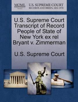Paperback U. S. Supreme Court Transcript of Record People of State of New York Ex Rel Bryant V. Zimmerman Book