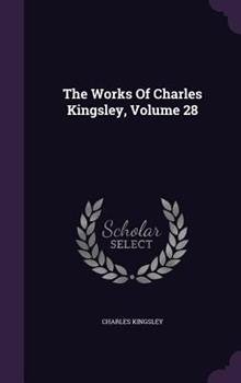 The Works of Charles Kingsley, Volume 28 134649486X Book Cover