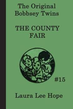 The Bobbsey Twins and the County Fair Mystery (Bobbsey Twins, 15) - Book #15 of the Original Bobbsey Twins