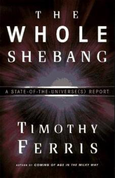 The Whole Shebang: A State-of-the-Universe(s) Report 0684838613 Book Cover