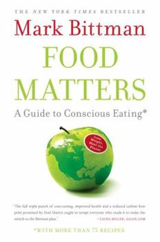 Food Matters: A Guide to Conscious Eating with More Than 75 Recipes 1416575650 Book Cover