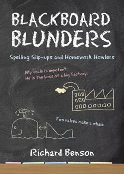 Blackboard Blunders: Spelling Slip-ups and Homework Howlers 1840247126 Book Cover