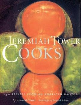 Jeremiah Tower Cooks: 250 Recipes from an American Master 1584792302 Book Cover
