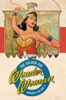Wonder Woman: The Golden Age Omnibus Vol. 3 - Book #3 of the Wonder Woman: The Golden Age
