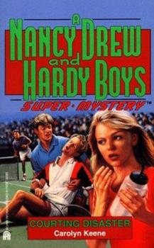 Courting Disaster - Book #15 of the Nancy Drew and Hardy Boys: Super Mystery