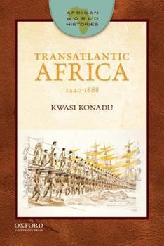 Transatlantic Africa: 1440-1888 - Book  of the African World Histories