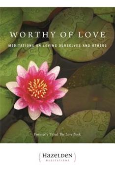 Worthy of Love: Meditations On Loving Ourselves And Others (Hazelden Meditation Series) 0894863398 Book Cover