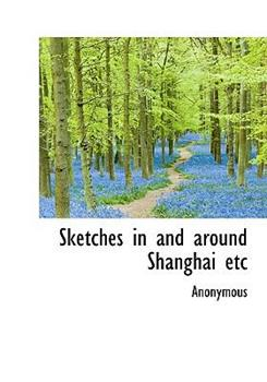 Paperback Sketches in and Around Shanghai Etc Book