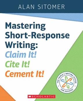 Mastering Short-Response Writing: Claim It! Cite It! Cement It! 1338157779 Book Cover