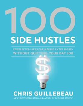 100 Side Hustles: Ideas for Making Extra Money 0399582576 Book Cover