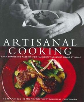 Artisanal Cooking: A Chef Shares His Passion for  Handcrafting Great Meals at Home 0764568221 Book Cover