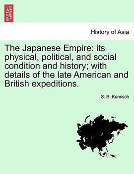 Paperback The Japanese Empire : Its physical, political, and social condition and history; with details of the late American and British Expeditions Book