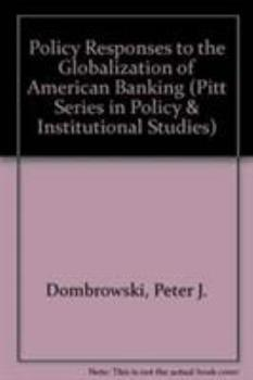 Hardcover Policy Responses to the Globalization of American Banking (Pitt Series in Policy and Institutional Studies) Book