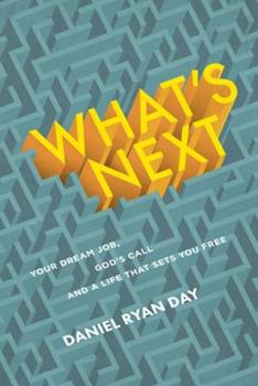 Paperback What's Next: Your Dream Job, God's Call, and a Life That Sets You Free Book