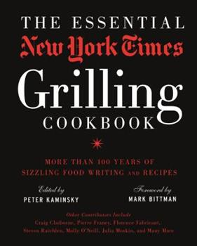 The Essential New York Times Grilling Cookbook: More Than 100 Years of Sizzling Food Writing and Recipes 1402793243 Book Cover