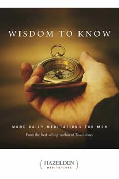 Wisdom to Know: More Daily Meditations for Men 1592853161 Book Cover