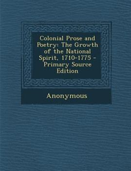 Paperback Colonial Prose and Poetry: The Growth of the National Spirit, 1710-1775 Book