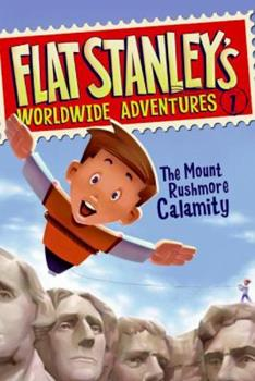 Flat Stanley's Worldwide Adventures #1: The Mount Rushmore Calamity 0545206839 Book Cover