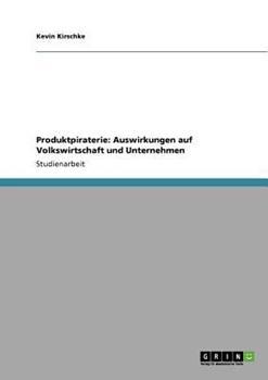 Paperback Produktpiraterie : Auswirkungen auf Volkswirtschaft und Unternehmen [German] Book