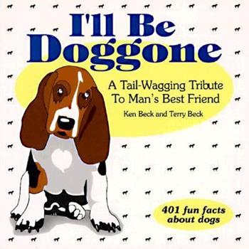 I'll Be Doggone 401 Fun Facts About Dogs 1887654879 Book Cover