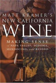 Matt Kramer's New California Wine: Making Sense of Napa Valley, Sonoma, Central Coast, and Beyond 0762419644 Book Cover