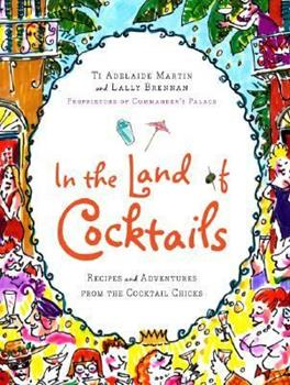 In the Land of Cocktails: Recipes and Adventures from the Cocktail Chicks 0061119865 Book Cover