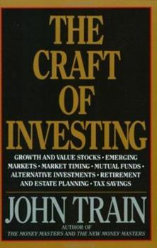 The Craft of Investing: Growth and Value Stocks, Emerging Markets, Market Timing, Mutual Funds, Alternat 0887306268 Book Cover