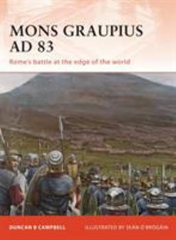 Mons Graupius AD 83: Rome's battle at the edge of the world - Book #224 of the Osprey Campaign