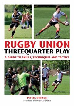 Rugby Union Threequarter Play: A Guide to Skills, Techniques and Tactics 1847973957 Book Cover