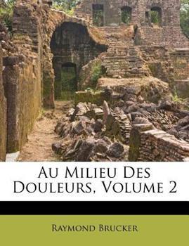 Paperback Au Milieu Des Douleurs, Volume 2 Book