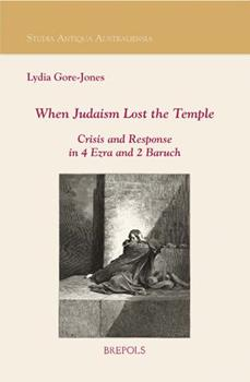 Paperback When Judaism Lost the Temple: Crisis and Response in 4 Ezra and 2 Baruch Book