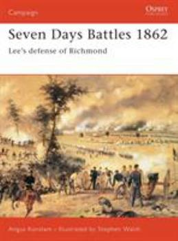Seven Days Battles: Lee's Defense of Richmond (Praeger Illustrated Military History) - Book #133 of the Osprey Campaign