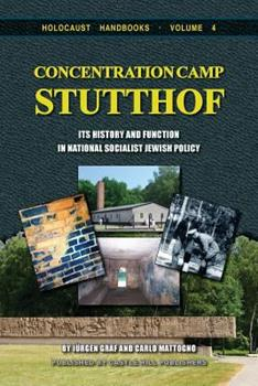 Concentration Camp Stutthof: And Its Function in National Socialist Jewish Policy (Holocaust Handbooks Series, 4) - Book #4 of the Holocaust Handbook