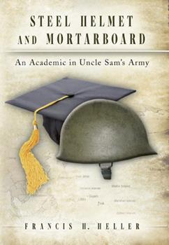 Hardcover Steel Helmet and Mortarboard: An Academic in Uncle Sam's Army Book