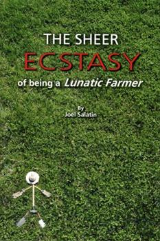 The Sheer Ecstasy of Being a Lunatic Farmer 0963810960 Book Cover