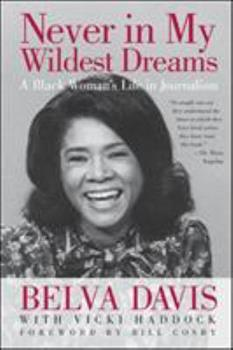 Never in My Wildest Dreams: A Black Woman's Life in Journalism 1609944666 Book Cover