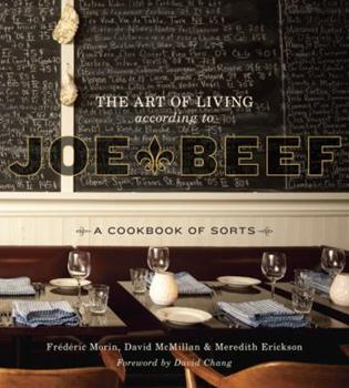 The Art of Living According to Joe Beef: A Cookbook of Sorts 1607740141 Book Cover