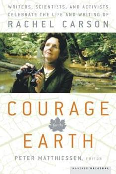 Courage for the Earth: Writers, Scientists, and Activists Celebrate the Life and Writing of Rachel Carson (Writers, Scientists, and Activists Celebrate the Life and Writing of Rachel Carson) 0618872760 Book Cover