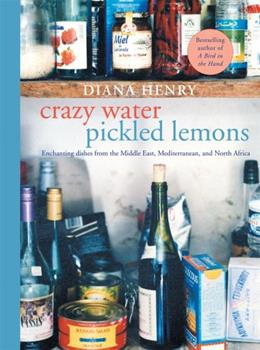 Crazy Water Pickled Lemons: Enchanting Dishes from the Middle East, Mediterranean and North Africa 1845332849 Book Cover