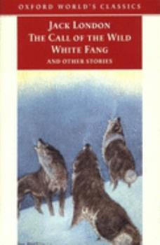 Paperback The Call of the Wild, White Fang, and Other Stories (Oxford World's Classics) Book
