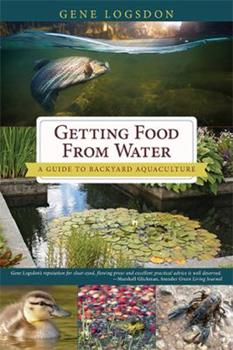 Getting Food from Water: A Guide to Backyard Aquaculture 1626545995 Book Cover