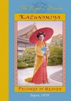 Kazunomiya: Prisoner of Heaven, Japan, 1858 - Book  of the Royal Diaries