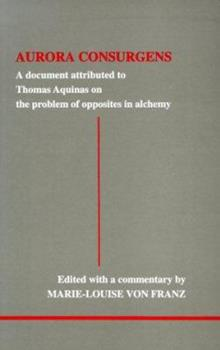 Aurora Consurgens: A Document Attributed to Thomas Aquinas on the Problem of Opposites in Alchemy : A Companion Work to C.G. Jung's Mysterium Conjunctionis (Studies in Jungian Psychology) 0919123902 Book Cover