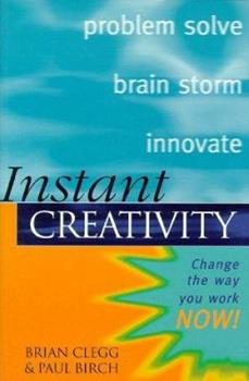 Instant Creativity: Simple Techniques to Ignite Innovation & Problem S