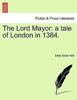Paperback The Lord Mayor : A tale of London In 1384 Book